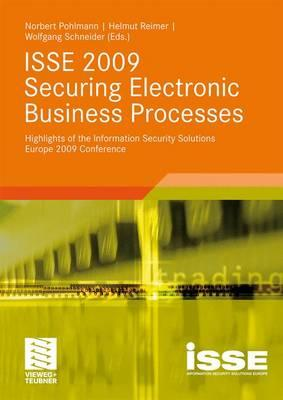 ISSE 2009 Securing Electronic Business Processes: Highlights of the Information Security Solutions Europe 2009 Conference - Pohlmann, Norbert (Editor), and Reimer, Helmut (Editor), and Schneider, Wolfgang, OBE (Editor)