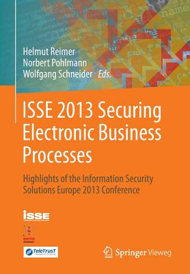 ISSE 2013 Securing Electronic Business Processes: Highlights of the Information Security Solutions Europe 2013 Conference - Reimer, Helmut (Editor), and Pohlmann, Norbert (Editor), and Schneider, Wolfgang, OBE (Editor)