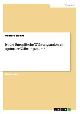 Ist Die Europaische Wahrungsunion Ein Optimaler Wahrungsraum? - Sefedini, Mentor