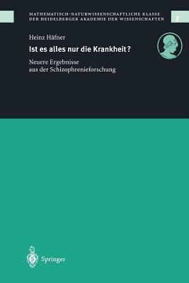 Ist Es Alles Nur Die Krankheit?: Neue Ergebnisse Aus Der Schizophrenieforschung - Hafner, Heinz