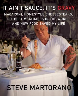 It Ain't Sauce, It's Gravy: Macaroni, Homestyle Cheesesteaks, the Best Meatballs in the World, and How Food Saved My Life - Martorano, Steve