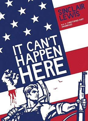 It Can't Happen Here - Lewis, Sinclair, and Hurt, Christopher (Read by)