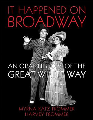 It Happened on Broadway: An Oral History of the Great White Way - Frommer, Myrna Katz (Compiled by), and Frommer, Harvey (Compiled by)