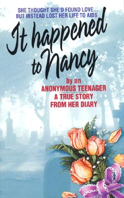 It Happened to Nancy: By an Anonymous Teenager - Anonymous, and Sparks, Beatrice, PH.D. (Editor), and Sheranian, Dathan, Dr. (Foreword by)