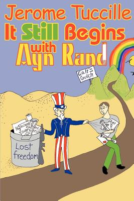 It Still Begins with Ayn Rand - Tuccille, Jerome