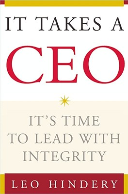 It Takes a CEO: It's Time to Lead with Integrity - Hindery, Leo