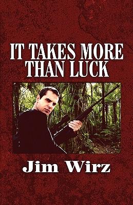 It Takes More Than Luck - Wirz, Jim