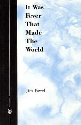 It Was Fever That Made the World - Powell, Jim