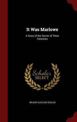 It Was Marlowe: A Story of the Secret of Three Centuries - Zeigler, Wilbur Gleason