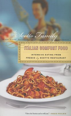 Italian Comfort Food: Intensive Eating from Fresco by Scotto Restaurant - Scotto, Marion, and Scotto, Rosanna, and Scotto, Anthony
