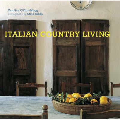 Italian Country Living - Clifton-Mogg, Caroline