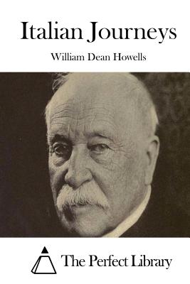 Italian Journeys - Howells, William Dean, and The Perfect Library (Editor)