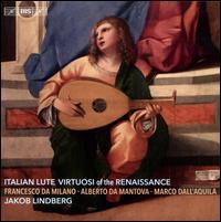 Italian Lute Virtuosi of the Renaissance - Jakob Lindberg (lute)