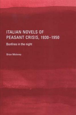 Italian Novels of Peasant Crisis, 1930-50: Bonfires in the Night - Moloney, Brian