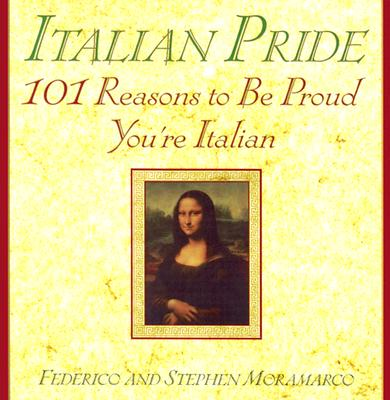 Italian Pride: 101 Reasons to Be Proud You're Italian: 101 Reasons to Be Proud You're Italian - Moramarco, Federico, and Moramarco, Frederic, and Moramarco, Stephen