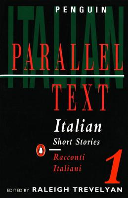 Italian Short Stories 1: Parallel Text Edition - Various, and Trevelyan, Raleigh (Editor)