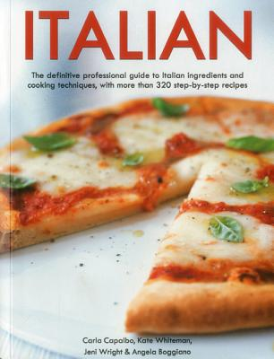 Italian: The Definitive Professional Guide to Italian Ingredients and Cooking Techniques - Whiteman, Kate, and Boggiano, Angela, and Capalbo, Carla