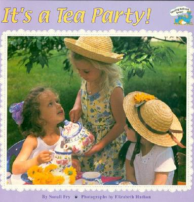 It's a Tea Party! - Fry, Sonali (Editor), and Hathon, Elizabeth (Photographer)