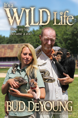 It's a Wild Life: How My Life Became a Zoo - DeYoung, Bud
