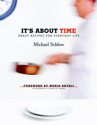 It's about Time: Great Recipes for Everyday Life - Schlow, Michael, and Batali, Mario (Foreword by)