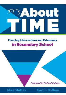 It's about Time [secondary]: Planning Interventions and Extensions in Secondary School - Mattos, Mike (Editor), and Buffum, Austin (Editor)