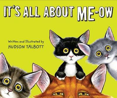 It's All about Me-Ow: A Young Cat's Guide to the Good Life - Talbott, Hudson