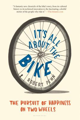 It's All about the Bike: The Pursuit of Happiness on Two Wheels - Penn, Robert