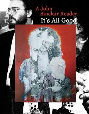 It's All Good: A John Sinclair Reader - Sinclair, John