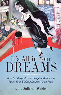 It's All in Your Dreams: Five Portals to an Awakened Life - Walden, Kelly Sullivan
