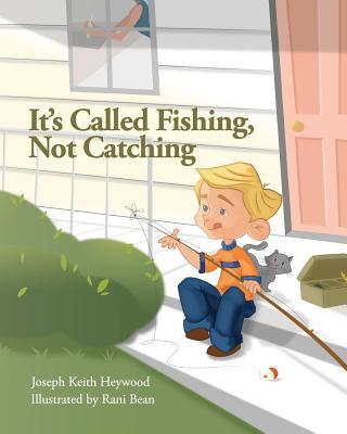 It's Called Fishing, Not Catching - Heywood, Joseph