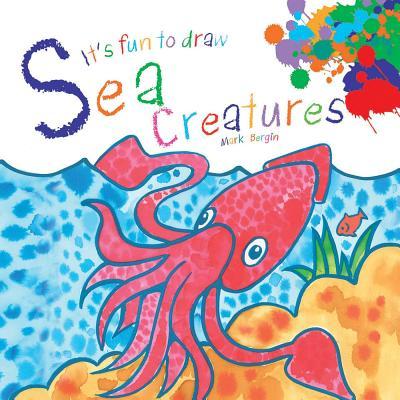 It's Fun to Draw Sea Creatures - Bergin, Mark