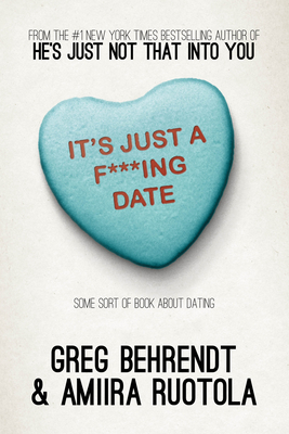It's Just A F***Ing Date: Some Sort of Book about Dating - Behrendt, Greg, and Ruotola, Amiira