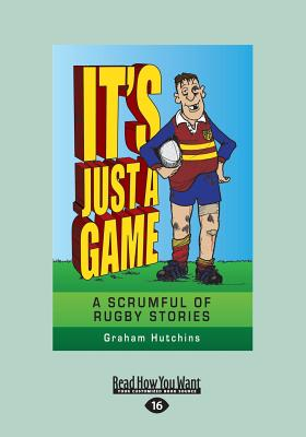 It'S Just a Game: A Scrumful of Rugby Stories - Hutchins, Graham