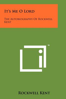 It's Me O Lord: The Autobiography of Rockwell Kent - Kent, Rockwell