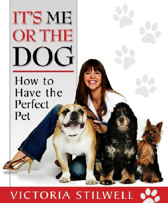 It's Me or the Dog: How to Have the Perfect Pet - Stilwell, Victoria