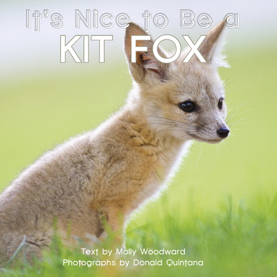 It's Nice to Be a Kit Fox - Woodward, Molly, and Quintana, Donald (Photographer)