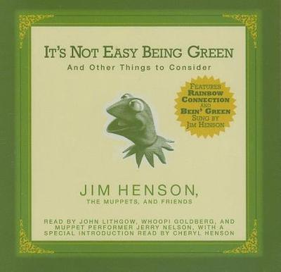 It's Not Easy Being Green: And Other Things to Consider - Henson, Jim, and Lithgow, John (Read by), and Nelson, Jerry (Read by)