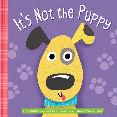 It's Not the Puppy - Lewis, J Patrick, and Lewis, Leigh, and Frost, Maddie (Illustrator)