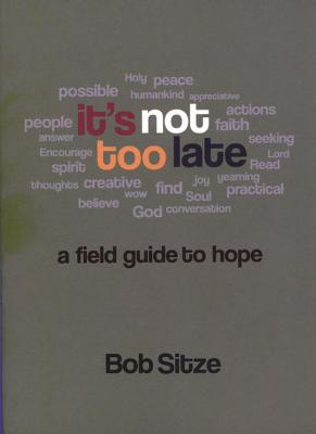 It's Not Too Late: A Field Guide to Hope - Sitze, Bob