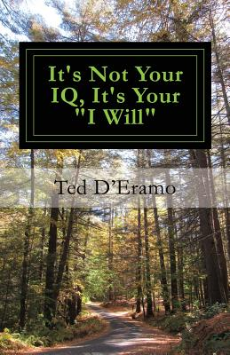 It's Not Your IQ, It's Your I Will - D'Eramo, Ted