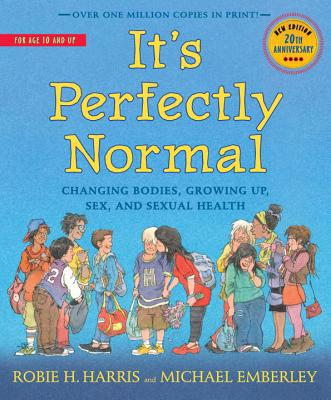 It's Perfectly Normal: Changing Bodies, Growing Up, Sex, and Sexual Health - Harris, Robie H