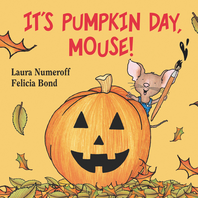It's Pumpkin Day, Mouse! - Numeroff, Laura Joffe
