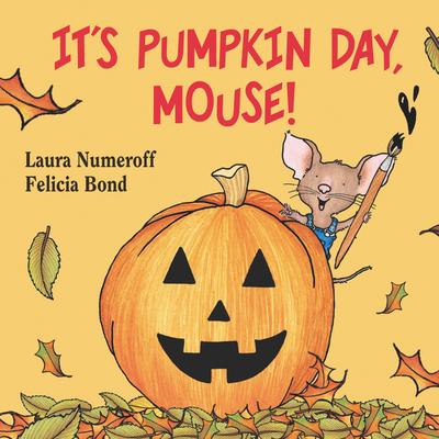 It's Pumpkin Day, Mouse! - Numeroff, Laura Joffe