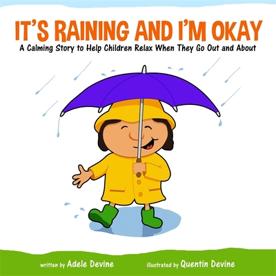 It's Raining and I'm Okay: A Calming Story to Help Children Relax When They Go Out and about - Devine, Adele