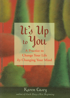 It's Up to You: A Practice to Change Your Life by Changing Your Mind - Casey, Karen