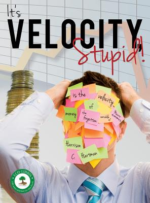 It's Velocity Stupid! - Hartman, Harrison C