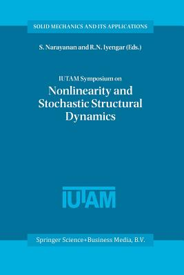 Iutam Symposium on Nonlinearity and Stochastic Structural Dynamics: Proceedings of the Iutam Symposium Held in Madras, Chennai, India 4-8 January 1999 - Gummadi, S (Editor), and Iyengar, R N (Editor)
