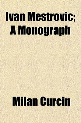 Ivan Mestrovic; A Monograph - Curcin, Milan (Foreword by)