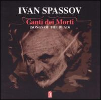 Ivan Spassov: Canti dei Morti - Emilia Maximova (soprano); Rumyana Bareva (soprano); Tiha Genova (soprano); Valentina Bartolomasi (soprano);...