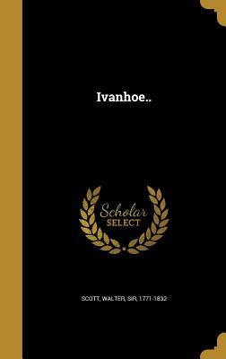 Ivanhoe.. - Scott, Walter Sir, Ed (Creator)